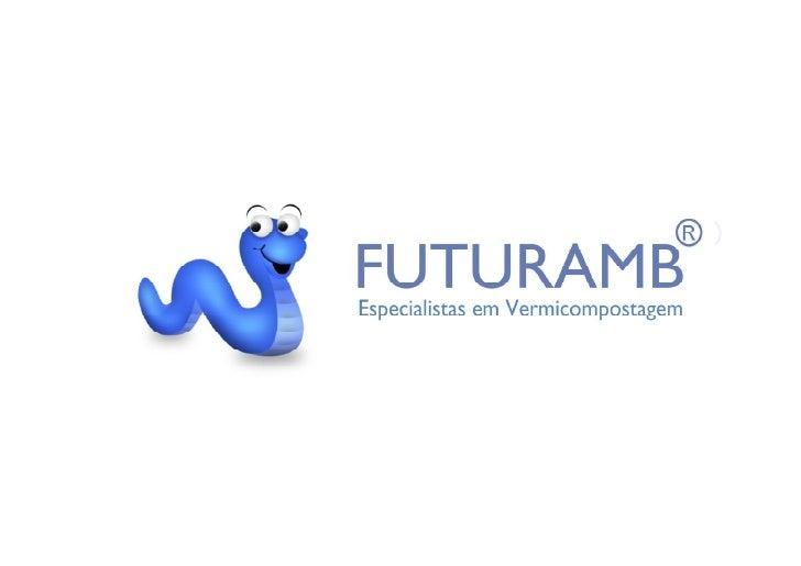A FUTURAMB foi criada em Março de 2007 tendo vindo a posicionar-se comoa única empresa no mercado da vermicompostagem capa...