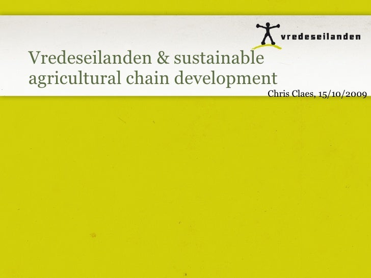 Vredeseilanden & sustainable agricultural chain development Chris Claes, 15/10/2009