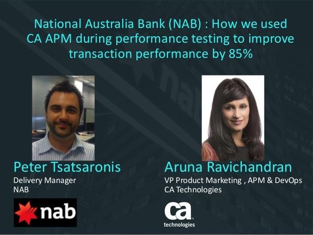 Peter Tsatsaronis Delivery Manager NAB Aruna Ravichandran VP Product Marketing , APM & DevOps CA Technologies National Aus...
