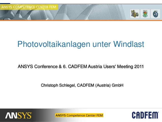 Photovoltaikanlagen unter WindlastANSYS Conference & 6. CADFEM Austria Users Meeting 2011          Christoph Schlegel, CAD...