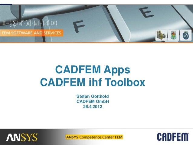 CADFEM AppsCADFEM ihf Toolbox      Stefan Gotthold      CADFEM GmbH         26.4.2012