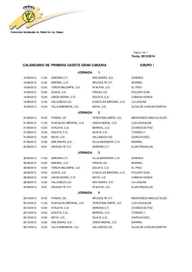 Página 1 de 7 Temp. 2013/2014 CALENDARIO DE PRIMERA CADETE GRAN CANARIA GRUPO 1 JORNADA 1 14/09/2013 11:00 SARDINA C.F. SA...