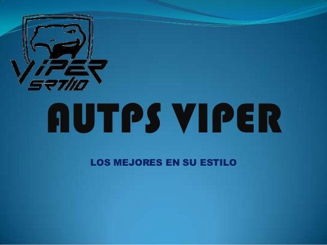 AUTPS VIPER  LOS MEJORES EN SU ESTILO