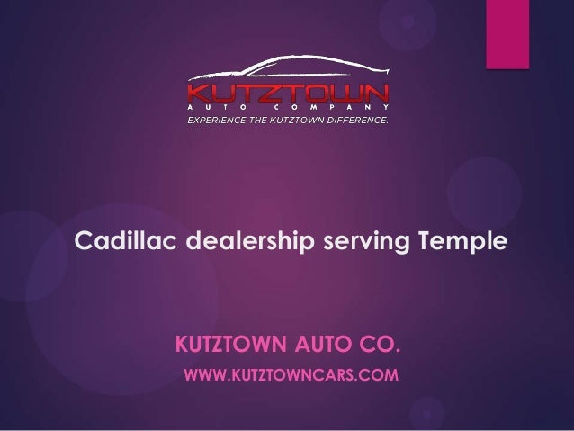 Cadillac dealership serving Temple  KUTZTOWN AUTO CO. WWW.KUTZTOWNCARS.COM