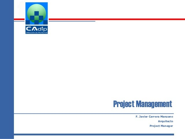 Project Management      F. Javier Carrera Manzano                    Arquitecto               Project Manager