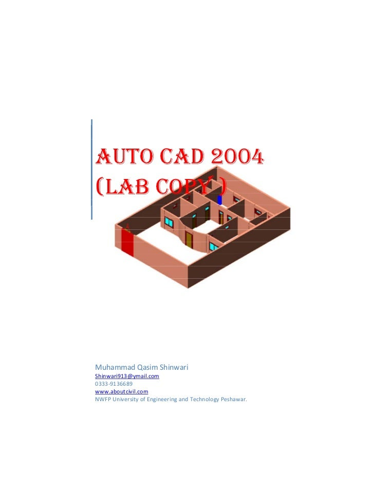 AUTO CAD 2004(LAB COPY )Muhammad Qasim ShinwariShinwari913@ymail.com0333-9136689www.aboutcivil.comNWFP University of Engin...