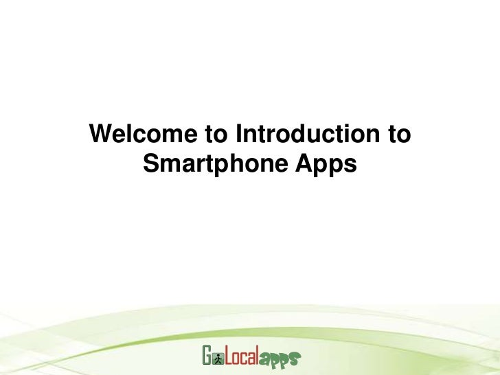 Welcome to Introduction to    Smartphone Apps