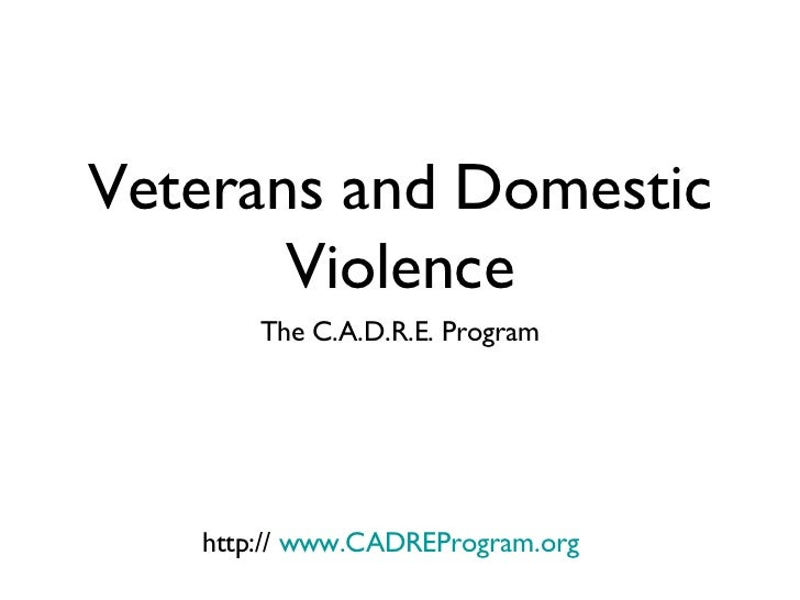 Veterans and Domestic       Violence       The C.A.D.R.E. Program   http:// www.CADREProgram.org