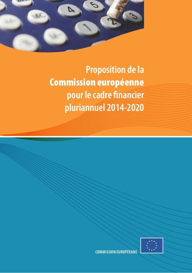 Proposition de laCommission européenne   pour le cadre financier   pluriannuel 2014-2020            Commission européenne ...