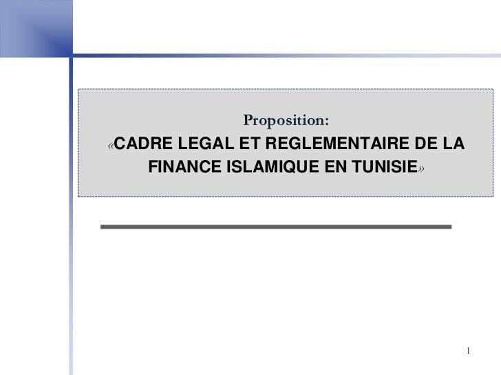 Proposition:«CADRE LEGAL ET REGLEMENTAIRE DE LA    FINANCE ISLAMIQUE EN TUNISIE»                                      1