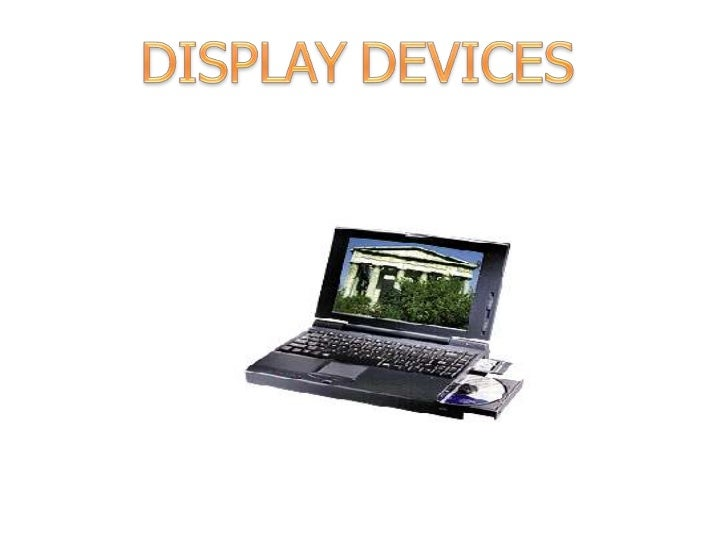  A display device is a device for visual  presentation of images (including text)  aquired,stored, or transmitted in vari...