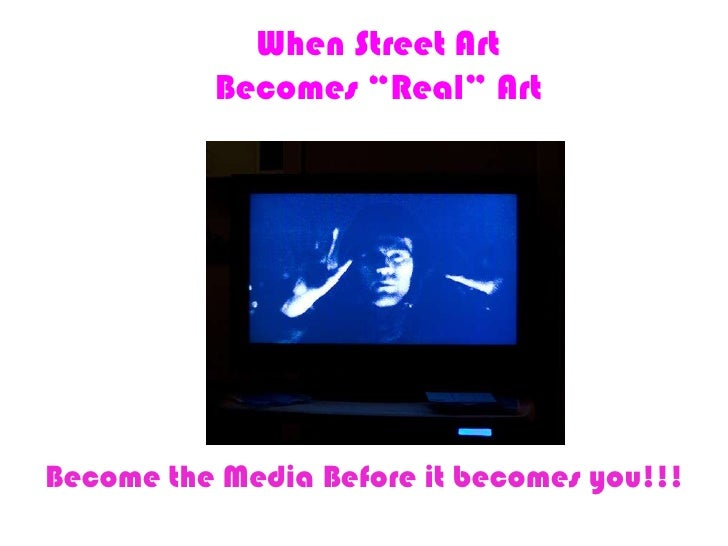 """When Street ArtBecomes """"Real"""" Art<br />Become the Media Before it becomes you!!!<br />"""