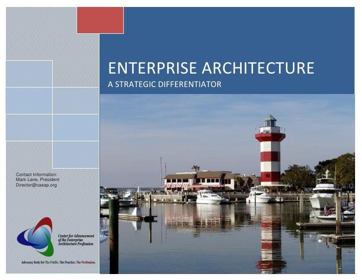 ENTERPRISE ARCHITECTURE                        A STRATEGIC DIFFERENTIATOR     Contact Information: Mark Lane, President Di...