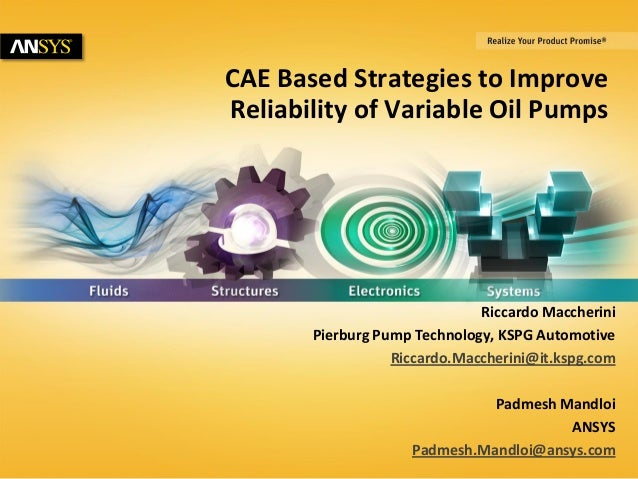1 © 2014 ANSYS, Inc. May 20, 2014 ANSYS Confidential CAE Based Strategies to Improve Reliability of Variable Oil Pumps Ric...