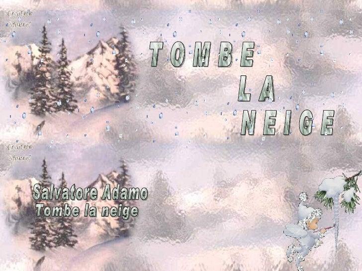 T O M B E L A N E I G E Salvatore Adamo Tombe la neige
