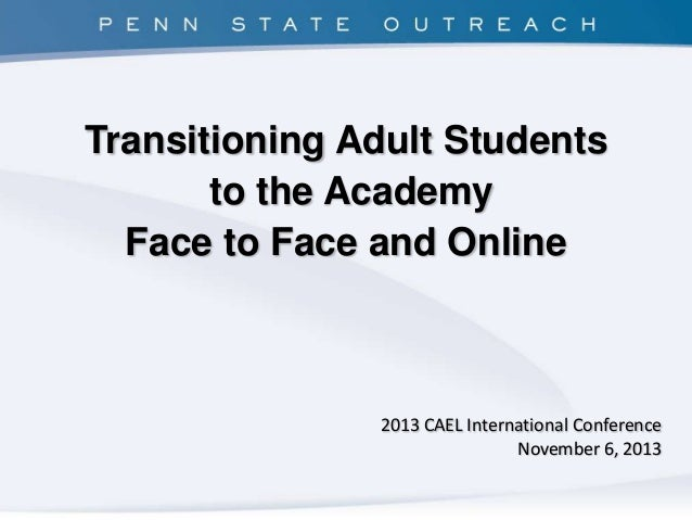 Transitioning Adult Students to the Academy Face to Face and Online  2013 CAEL International Conference November 6, 2013