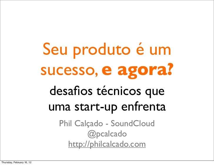 (In Portuguese) Seu produto é um sucesso, e agora?  desafios técnicos que uma start-up enfrenta -