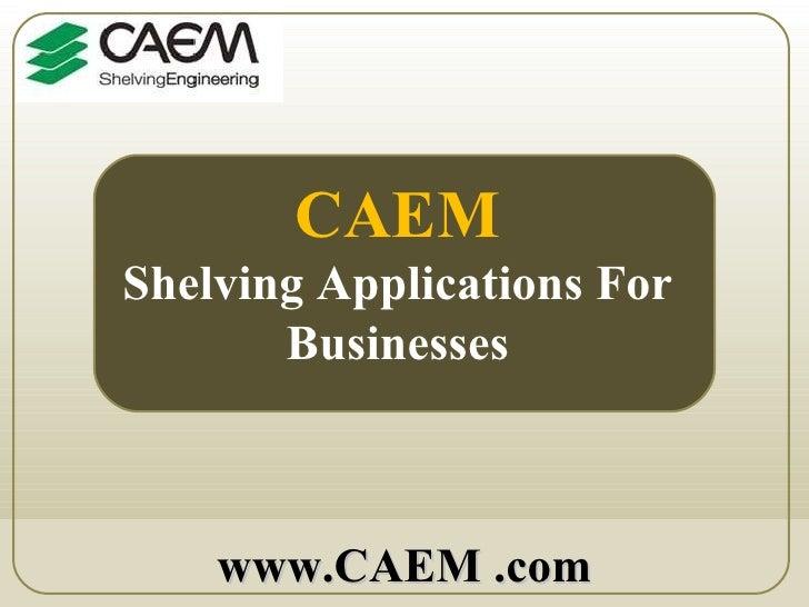 CAEM - Shelving Applications For Businesses
