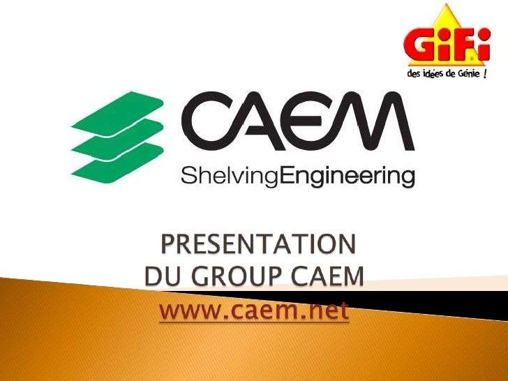 PRESENTATION  DU GROUP CAEMwww.caem.net<br />
