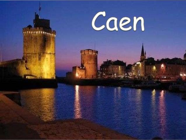  Caen est une ville du nord-ouest de la France, chef- lieu de la région Basse Normandie et préfecture du département du C...