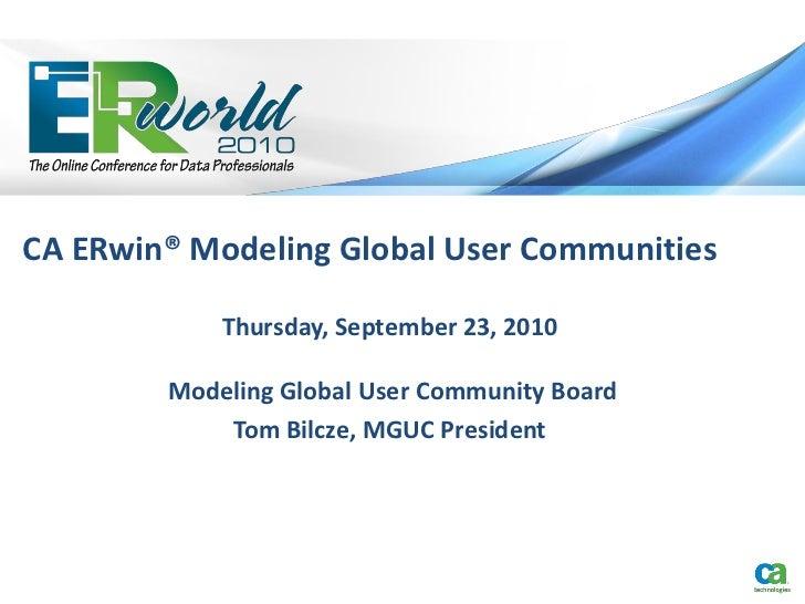 CA ERwin® Modeling Global User Communities            Thursday, September 23, 2010        Modeling Global User Community B...
