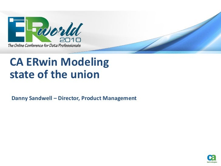 CA ERwin Modelingstate of the unionDanny Sandwell – Director, Product Management