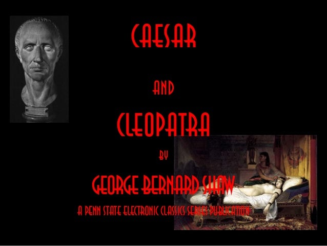 CAESAR AND CLEOPATRA by GEORGEBERNARDSHAW A Penn State Electronic Classics Series Publication