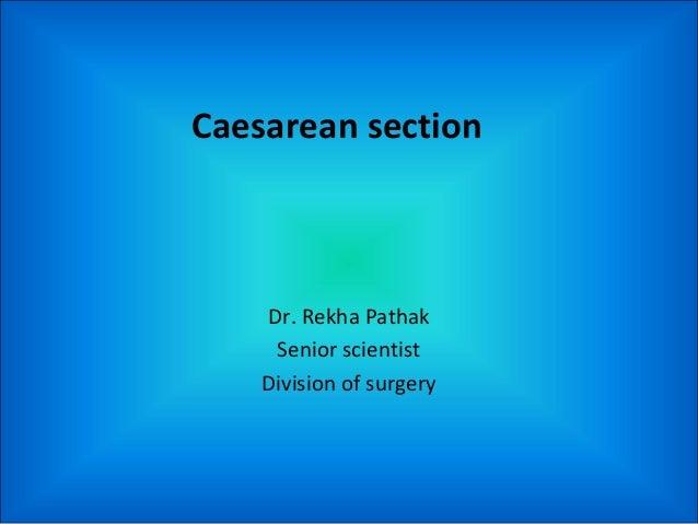 Caesarean section    Dr. Rekha Pathak     Senior scientist    Division of surgery