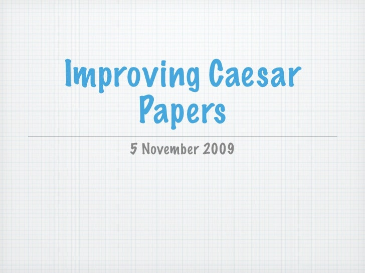 Improving Caesar      Papers     5 November 2009