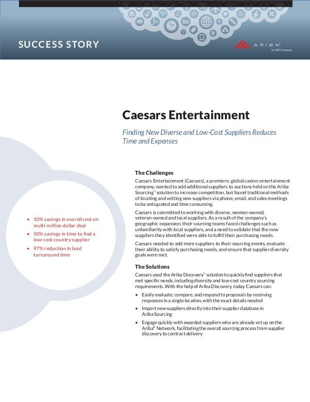 S U CCE S S S TOR Y  Caesars Entertainment Finding New Diverse and Low-Cost Suppliers Reduces Time and Expenses  The Chall...