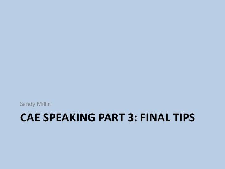 CAE Speaking part 3: final tips<br />Sandy Millin<br />