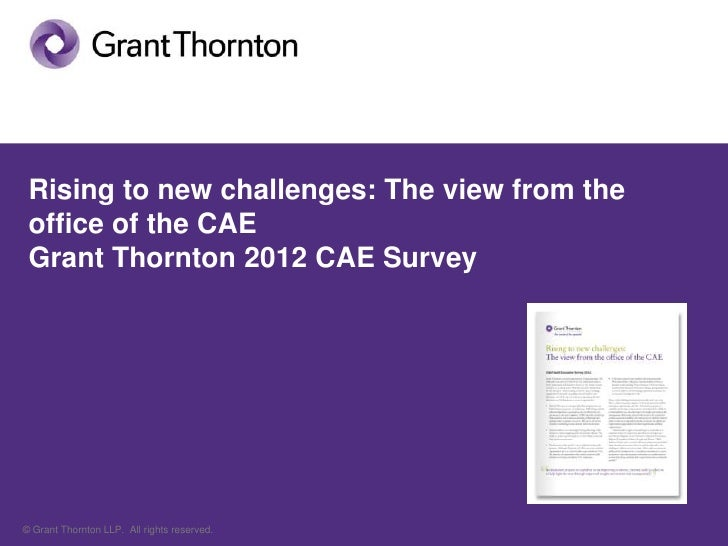 Rising to new challenges: The view from the office of the CAE Grant Thornton 2012 CAE Survey© Grant Thornton LLP. All righ...