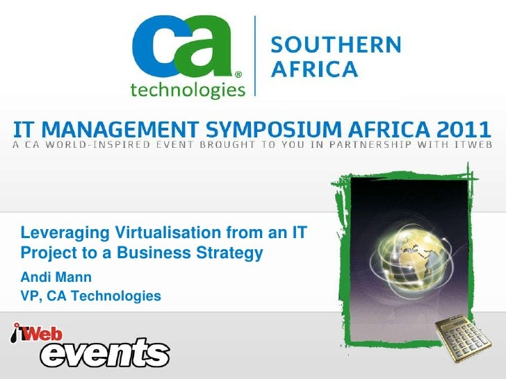 Leveraging Virtualisation from an ITProject to a Business StrategyAndi MannVP, CA Technologies