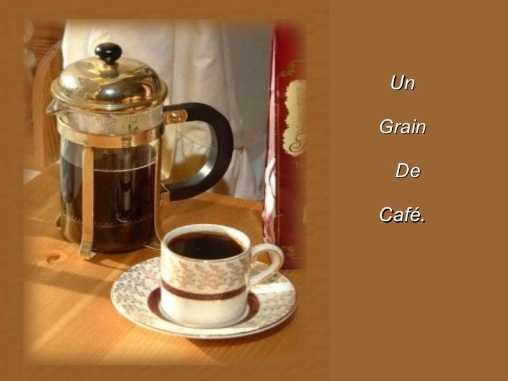 Un Grain De Café.