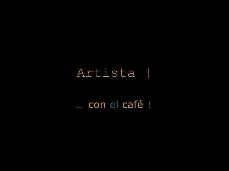 Artista | …  con  el  café  !