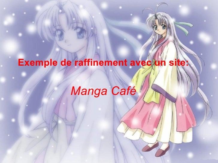 Exemple de raffinement avec un site: Manga Café