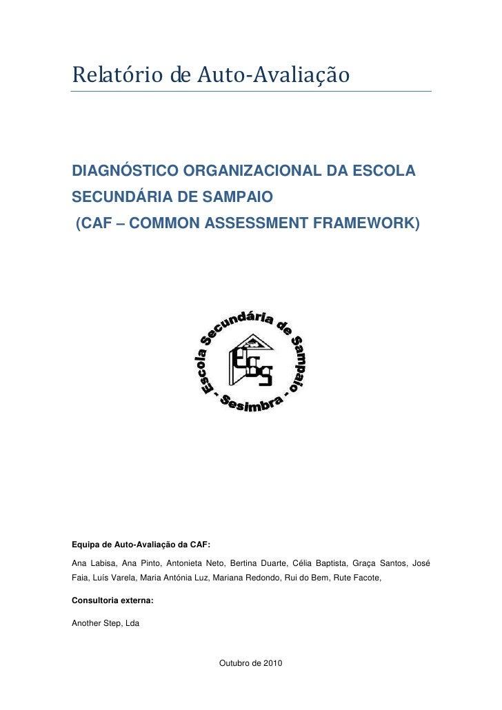 Relatório de Auto-AvaliaçãoDIAGNÓSTICO ORGANIZACIONAL DA ESCOLASECUNDÁRIA DE SAMPAIO (CAF – COMMON ASSESSMENT FRAMEWORK)Eq...