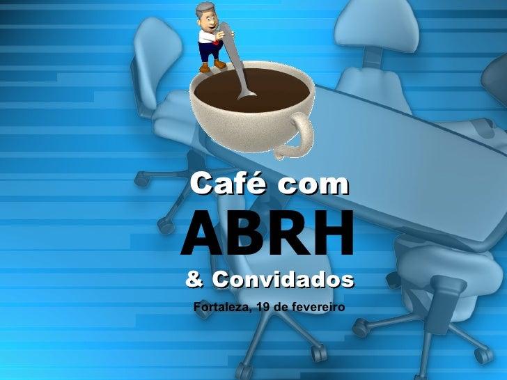 ABRH Café com & Convidados Fortaleza, 19 de fevereiro