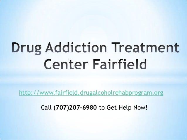 http://www.fairfield.drugalcoholrehabprogram.org Call (707)207-6980 to Get Help Now!