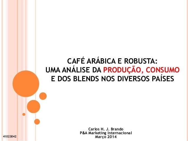 CAFÉ ARÁBICA E ROBUSTA: UMA ANÁLISE DA PRODUÇÃO, CONSUMO E DOS BLENDS NOS DIVERSOS PAÍSES 41023042 Carlos H. J. Brando P&A...