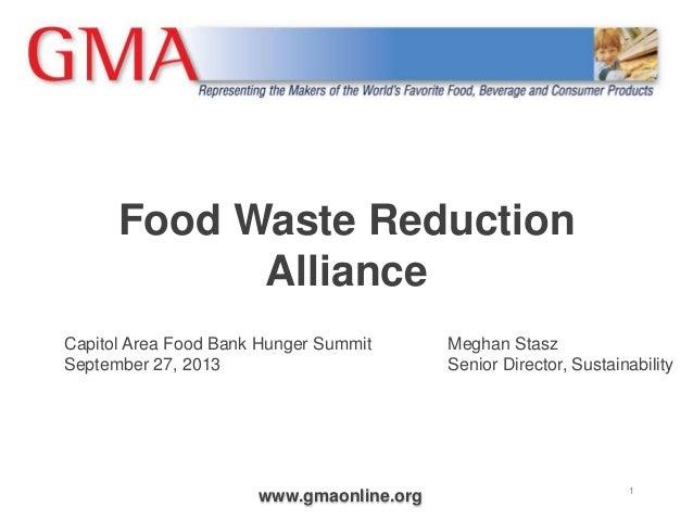 www.gmaonline.org Food Waste Reduction Alliance 1 Capitol Area Food Bank Hunger Summit September 27, 2013 Meghan Stasz Sen...