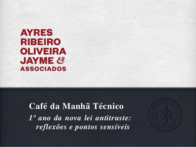 Café da Manhã Técnico1º ano da nova lei antitruste:reflexões e pontos sensíveis