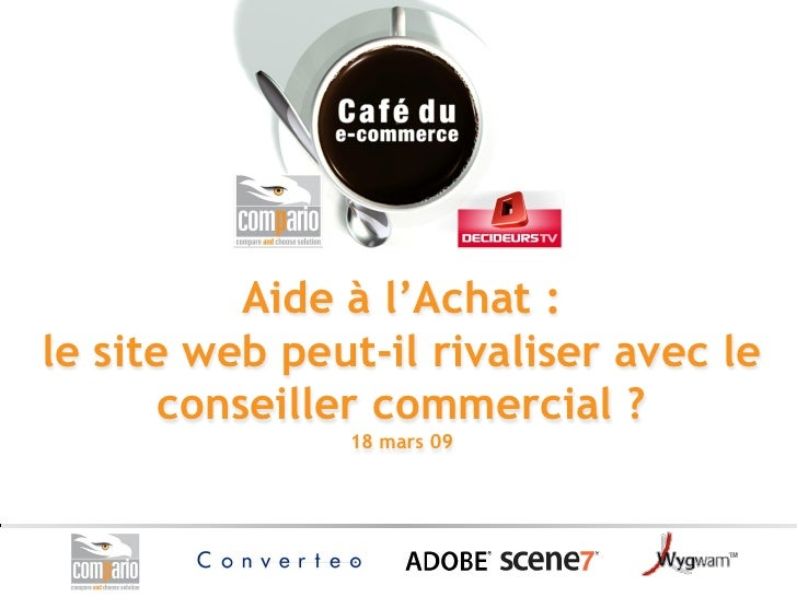 Aide à l'Achat : le site web peut-il rivaliser avec le        conseiller commercial ?                18 mars 09