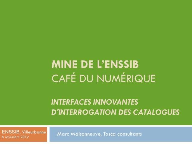 MINE DE L'ENSSIB                       CAFÉ DU NUMÉRIQUE                       INTERFACES INNOVANTES                      ...