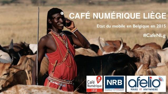 CAFÉ NUMÉRIQUE LIÈGE Etat du mobile en Belgique en 2015 #CafeNLg