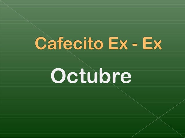 Cafecito ex   ex oct