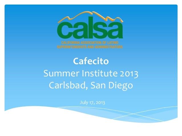 Cafecito Summer Institute 2013 Carlsbad, San Diego July 17, 2013