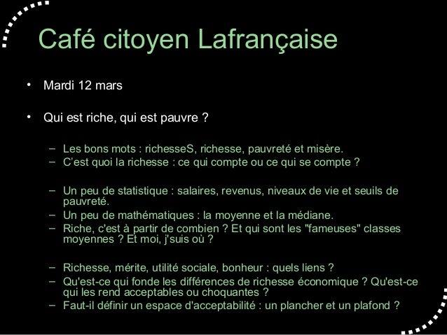 Café citoyen Lafrançaise• Mardi 12 mars• Qui est riche, qui est pauvre ?    – Les bons mots : richesseS, richesse, pauvret...
