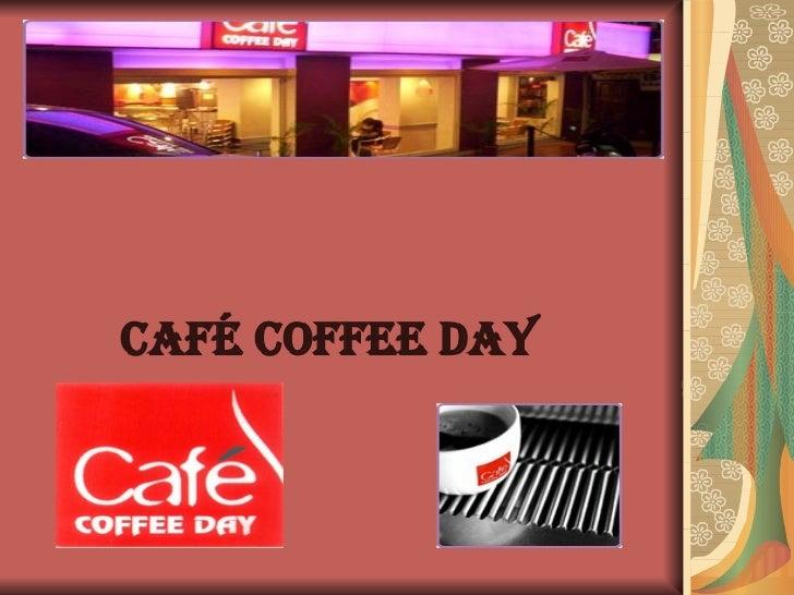 Café Coffee Day <ul><li>Café Coffee Day </li></ul>