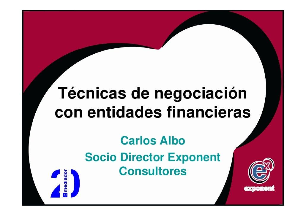 Técnicas de negociación con entidades financieras          Carlos Albo    Socio Director Exponent          Consultores